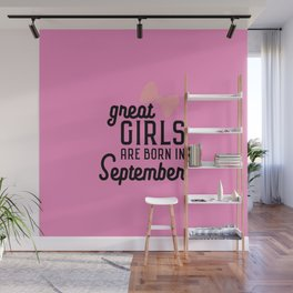 Great Girls are born in September T-Shirt D3h1r Wall Mural