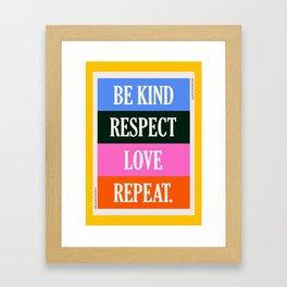 Be Kind, Respect, Love, Repeat Framed Art Print