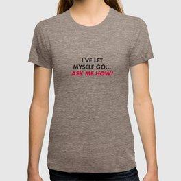 I've let myself go...ask me how! T-shirt