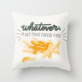 Whatever! I'm Getting Cheese Fries Throw Pillow