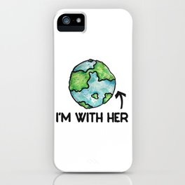 I'm With Her Earth iPhone Case