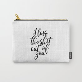 Valentines Day Decor I love The Shit Out Of You Romantic Gifts For Him Printable Art Gift for Her Gi Carry-All Pouch