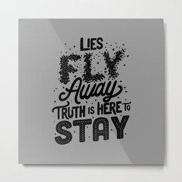 Lies Fly Away Truth is Here to Stay Metal Print