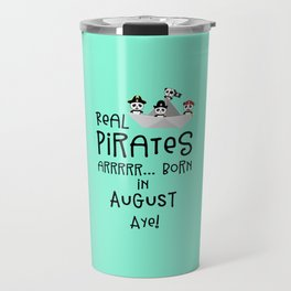 Real Pirates are born in AUGUST T-Shirt Dsohv Travel Mug