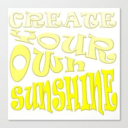 Create Your Own Sunshine Inspirational Quote Canvas Print