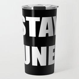 STAY TUNED Travel Mug
