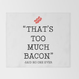 That's Too Much Bacon Said Throw Blanket