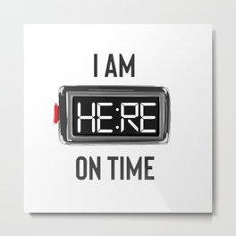 I'm Here On Time Metal Print