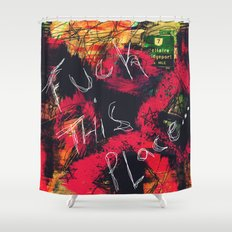 Fuck This Place...(Sometimes Home Dies) Shower Curtain