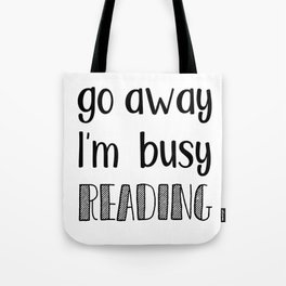 Go away, I'm busy reading! Tote Bag