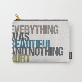 Everything was beautiful and nothing hurt – Kurt Vonnegut quote Slaughterhouse Five Carry-All Pouch