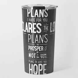 For I know the Plans I have for you declares the LORD... Travel Mug