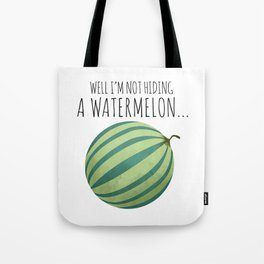 Well I'm Not Hiding A Watermelon... Tote Bag