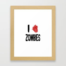 I Love Zombies with a Heart to replace the word Love Framed Art Print