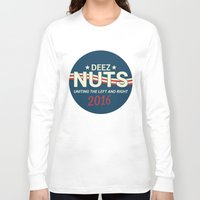 political Long Sleeve T-shirts featuring Deez Nuts Political Parody ad by MeanGreenRMF