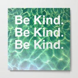 Be kind, be kind, be kind. Metal Print