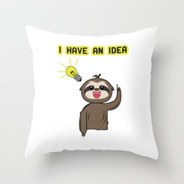 Funny, Lazy But Cute Tshirt Design I have an Idea Sloth Throw Pillow