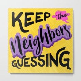 Keep the Neighbors Guessing Metal Print