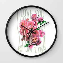 I love you, but I love me more Wall Clock