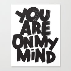 YOU ARE ON MY MIND Canvas Print