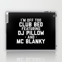 Club Bed Funny Quote Laptop & iPad Skin