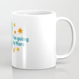 I'm going to Mars Coffee Mug