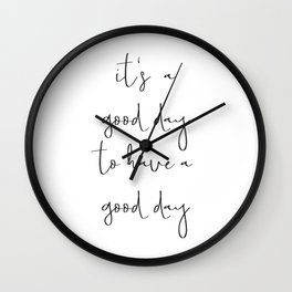 It's a good day to have a good day Wall Clock