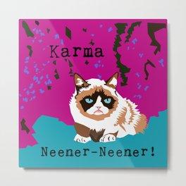 Karma Neener-Neener! Metal Print