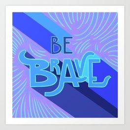 Be brave - violet and blue Art Print