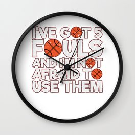 Funny Ive Got 5 Fouls And Im Not Afraid To Them Basketball Wall Clock