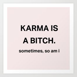 Karma is a bitch Art Print