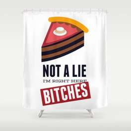 Not A Lie, I'm Right Here Bitches Shower Curtain