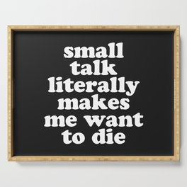 Small Talk Makes We Want To Die Offensive Quote Serving Tray