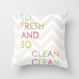 So Fresh and So Clean Clean! Throw Pillow