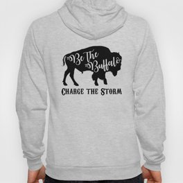 Be the Buffalo Charge the Storm Hoody