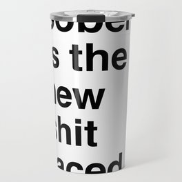 Sober is the new shit faced. Travel Mug