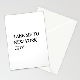 Take me to new york city Stationery Cards