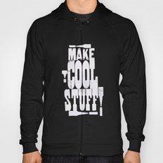 MAKE COOL STUFF!!!!  Hoody