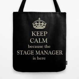 THE STAGE MANAGER IS HERE (Keep Calm) Tote Bag