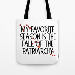 MY FAVORITE SEASON IS THE FALL OF THE PATRIARCHY feminist feminism gift funny pun equality Tote Bag