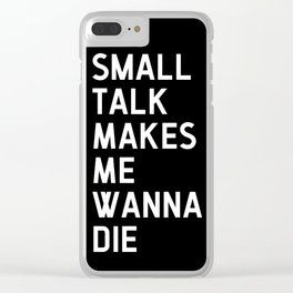Small Talk Makes Me Wanna Die Clear iPhone Case