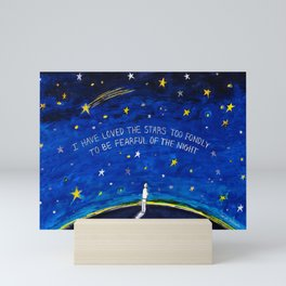 I have loved the stars too fondly to be fearful of the night Mini Art Print