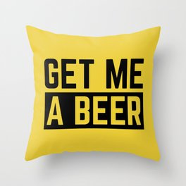 Get Me A Beer Funny Alcohol Quote Throw Pillow