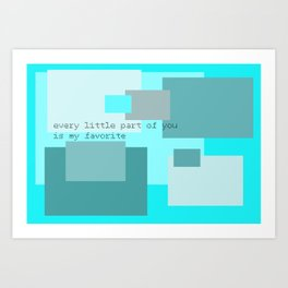 Every Little Part of You is My Favorite Art Print