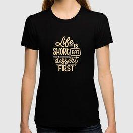 Life Is Short, Eat Dessert First T-shirt