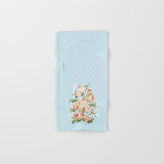 Love the things you have - flowers roses typography Hand & Bath Towel