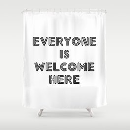 EVERYONE IS WELCOME HERE Shower Curtain