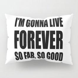 I'm Gonna Live Forever Pillow Sham