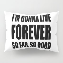 I'm Gonna Live Forever Pillow Sham