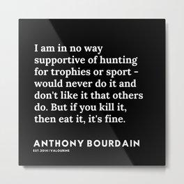 19     Anthony Bourdain Quotes   191207 Metal Print